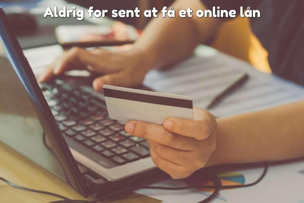 Aldrig for sent at få et online lån